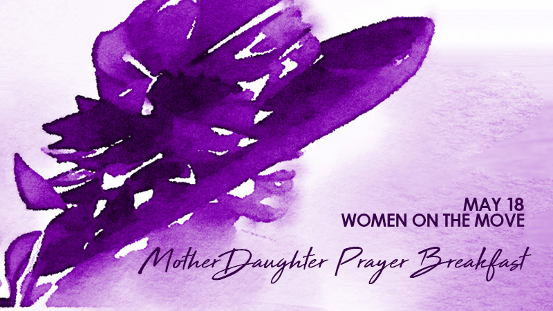 WOTM Mother/Daughter Prayer Breakfast May 19, 2018